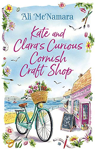 Kate and Clara's Curious Cornish Craft Shop: The heart-warming, romantic read we all need right now