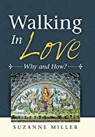 Walking in Love: Why and How?