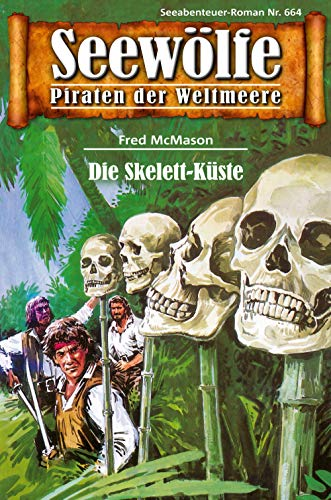 Seewölfe - Piraten der Weltmeere 664: Die Skelett-Küste