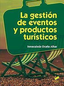 La gestión de eventos y productos turísticos (Hostelería y Turismo nº 33)