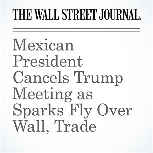 Mexican President Cancels Trump Meeting as Sparks Fly Over Wall, Trade copertina