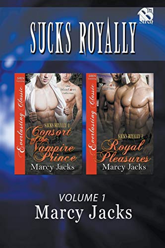 Sucks Royally, Volume 1 [Consort of the Vampire Prince: Royal Pleasures] (Siren Publishing Everlasting Classic ManLove)
