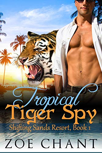 Tropical Tiger Spy (Shifting Sands Resort Book 1) by [Zoe Chant]