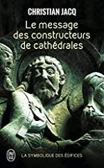 Le message des constructeurs de cathédrales - La symbolique des édifices de Christian Jacq