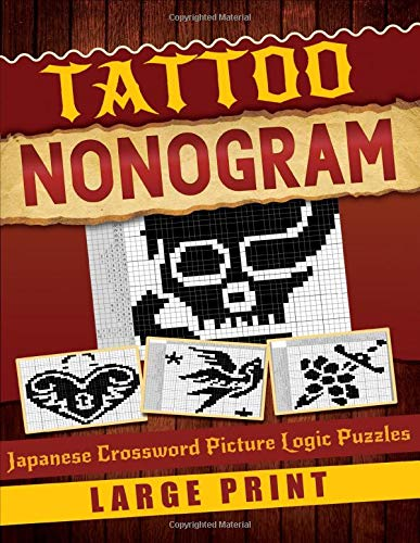 Tattoo Nonogram Japanese Crossword Picture: Logic Puzzles Japanese Picross, Griddler, Paint By Numbers Or Hanjie Puzzle Books For Adults