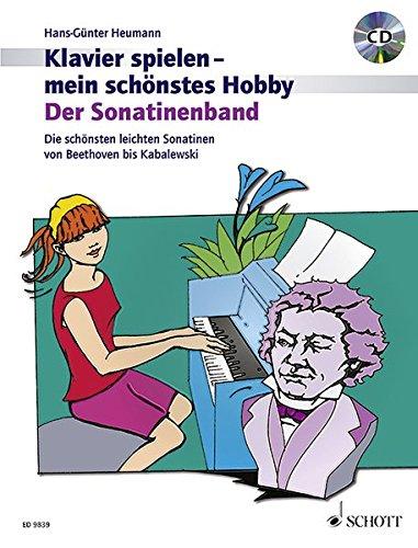 Der Sonatinenband: Die schönsten leichten Sonatinen von Beethoven bis Kabalewski. Klavier. Ausgabe mit CD. (Klavier spielen - mein schönstes Hobby)