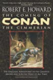 The Coming of Conan the Cimmerian: The Original Adventures of the Greatest Sword and Sorcery Hero of...