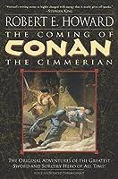 The Coming of Conan the Cimmerian: Book One (Conan the Barbarian)