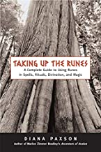 Taking Up The Runes: A Complete Guide To Using Runes In Spells, Rituals, Divination, And Magic PDF