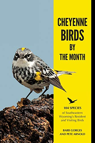 Cheyenne Birds by the Month: 104 Species of Southeastern Wyoming's Resident and Visiting Birds