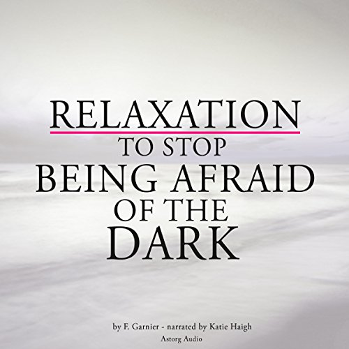 Relaxation to stop being afraid of the dark                   By:                                                                                                                                 Frédéric Garnier                               Narrated by:                                                                                                                                 Katie Haigh                      Length: 1 hr and 35 mins     Not rated yet     Overall 0.0