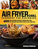 Air Fryer Grill Cookbook for Beginners: Over 400 Easy Recipes For Busy Women and Men Like You. EPIC MEALS FOR PEOPLE WITH A FULL-TIME JOB.