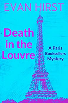 Death in the Louvre: A delightful cozy mystery set in Paris (A Paris Booksellers Mystery Book 2) by [Evan Hirst]
