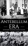 Antebellum Era: A History from Beginning to End