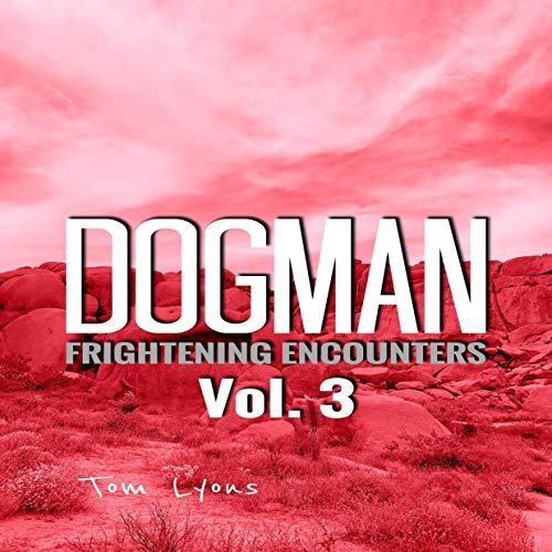 Dogman Frightening Encounters - Vol. 3 Audiobook By Tom Lyons cover art