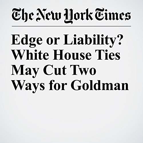 Edge or Liability? White House Ties May Cut Two Ways for Goldman copertina