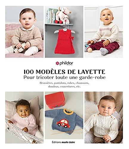 Layette 100 modèles: Pour tricoter toute une garde-robe, brassières, chaussons, doudous, couvertures, etc