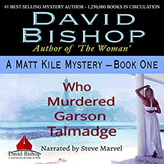 Who Murdered Garson Talmadge     A Matt Kile Mystery, Book 1              By:                                                                                                                                 David Bishop                               Narrated by:                                                                                                                                 Steve Marvel                      Length: 7 hrs and 22 mins     1 rating     Overall 1.0
