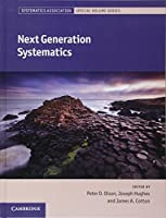 Next Generation Systematics (Systematics Association Special Volume Series)