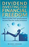 Dividend Investing for Financial Freedom: How to build crisis-proof passive income flow for novice investors