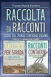 RACCOLTA DI RACCONTI - Storie del mondo contadino padano: 2 libri in 1 + un racconto inedito - Racconti per strada - Racconti contadini (Italian Edition)