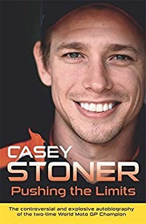 Pushing the Limits: The Two-Time World MotoGP Champion's Own Explosive Story by Stoner, Casey (2013) Hardcover
