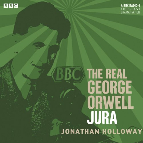 The Real George Orwell: Jura audiobook cover art