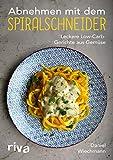 Abnehmen mit dem Spiralschneider: Leckere Low-Carb-Gerichte aus Gemüse (German Edition)