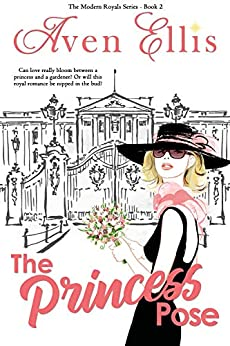 The Princess Pose (Modern Royals Series Book 2) by [Aven Ellis]
