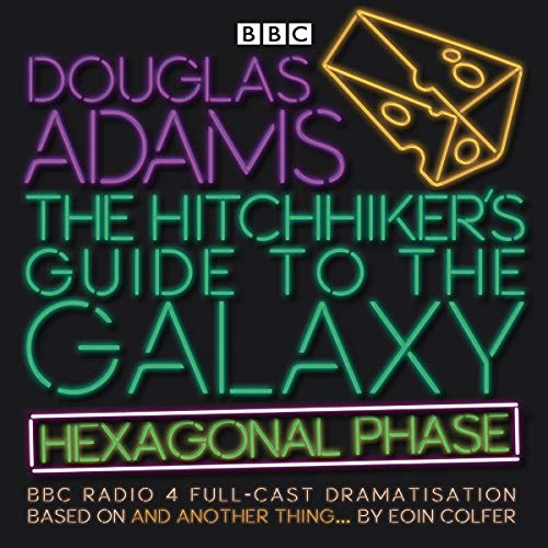 The Hitchhiker's Guide to the Galaxy: Hexagonal Phase: And Another Thing... (BBC Radio 4 Adaptation) [Idioma Inglés]