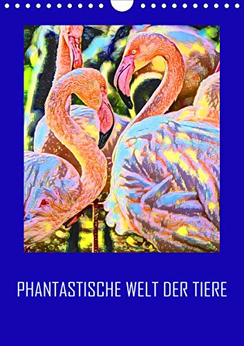 Phantastische Welt der Tiere (Wandkalender 2021 DIN A4 hoch)