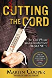 cutting the cord: the cell phone has transformed humanity (english edition)