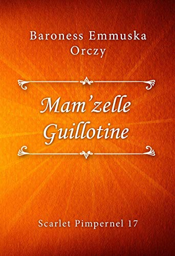 Mam'zelle Guillotine (Scarlet Pimpernel Book 17) (English Edition)