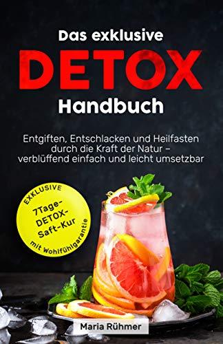 Das exklusive Detox Handbuch: Entgiften, Entschlacken und Heilfasten durch die Kraft der Natur - verblüffend einfach und leicht umsetzbar.