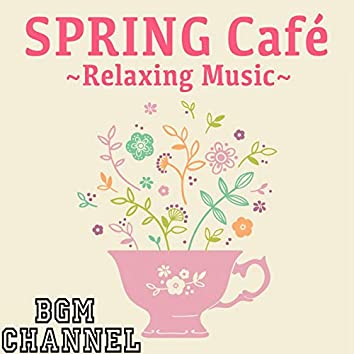 SPRING Café ~Relaxing Music~