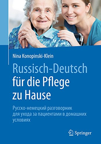 Russisch - Deutsch für die Pflege zu Hause: Русско-немецкий...