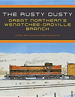 """The Rusty Dusty: Great Northern`s Wenatchee`      """"`   Branch"""