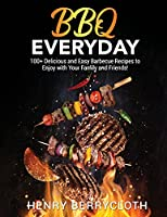 BBQ Everyday: 100+ Dеlicious аnd Еаsy Bаrbеcuе Rеcipеs to Еnjoy with your Fаmily аnd Friеnds