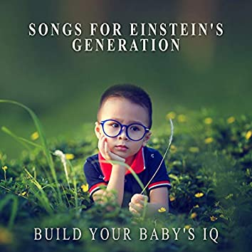 Songs for Einstein's Generation: Build Your Baby's IQ - Relaxing Classical Music for Baby & Smarter Baby, Einstein Effect Music
