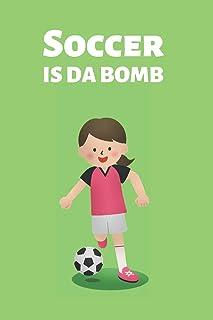 Soccer Is Da Bomb: Girls Women Female Soccer Football Notebook Journal. Size 6 x 9