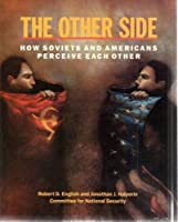 The Other Side: How Soviets and Americans Perceive Each Other