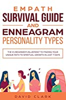 Empath Survival Guide And Enneagram Personality Types: The #1 Beginner's Blueprint To Finding Your Unique Path To Spiritual Growth In Just 7 Days