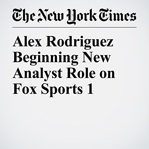 Alex Rodriguez Beginning New Analyst Role on Fox Sports 1 copertina