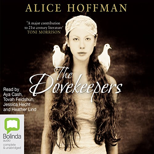 The Dovekeepers                   By:                                                                                                                                 Alice Hoffman                               Narrated by:                                                                                                                                 Aya Cash,                                                                                        Tovah Feldshuh,                                                                                        Jessica Hecht,                   and others                 Length: 19 hrs     8 ratings     Overall 4.4