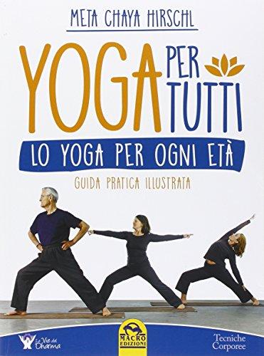 Yoga per tutti. Lo yoga per ogni età. Guida pratica illustrata