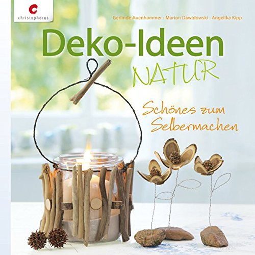 Deko-Ideen NATUR: Schönes zum Selbermachen
