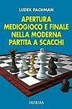 Apertura mediogioco e finale nella moderna partita a scacchi