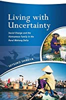 Living with Uncertainty: Social Change and the Vietnamese Family in the Rural Mekong Delta