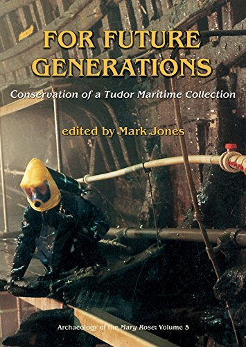 For Future Generations: Conservation of a Tudor Maritime Collection (archaeology of the mary rose)