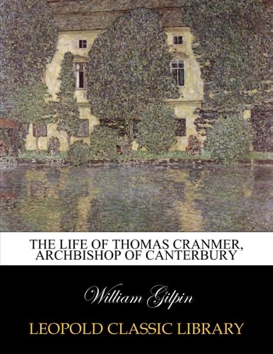 パトロール硫黄有害なThe life of Thomas Cranmer, Archbishop of Canterbury